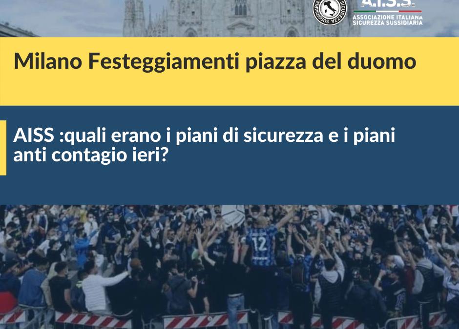 Milano Festeggiamenti piazza del duomo AISS :quali erano i piani di sicurezza e i piani anti contagio ieri?